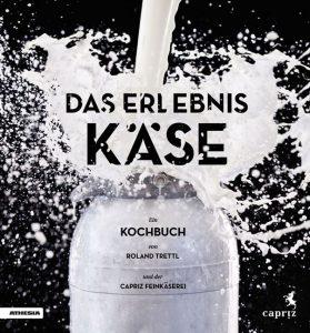Das Erlebnis Käse. Ein Kochbuch von Roland Trettl und der Capriz Feinkäserei. Erschienen im Athesia Verlag, 112 Seiten, 19,90 Euro